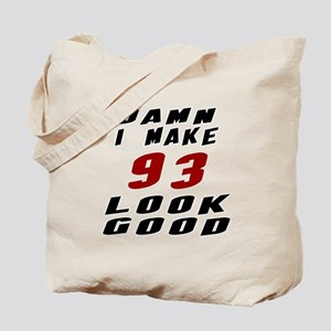 Damn I Make 93 Look Good Tote Bag