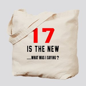 17 Is The New What Was I Saying ? Tote Bag