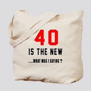 40 Is The New What Was I Saying ? Tote Bag