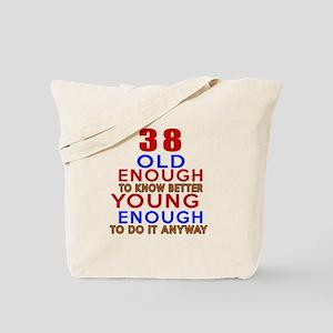 38 Old Enough Young Enough Birthday Desig Tote Bag