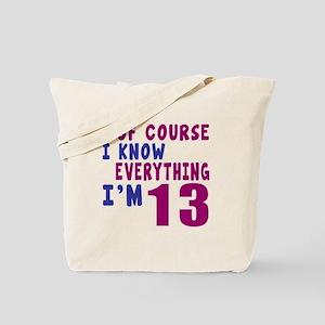 I Know Everythig I Am 13 Tote Bag