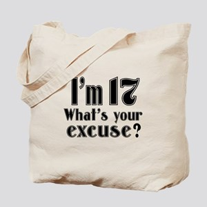 I'm 17 What is your excuse? Tote Bag