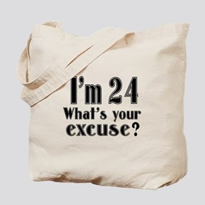I'm 24 What is your excuse? Tote Bag