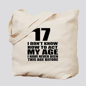 17 I Don Not Know How To Act My Age Tote Bag