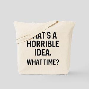 That's A Horrible Idea Tote Bag