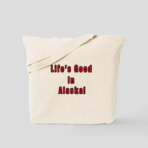 LIFE'S GOOD IN ALASKA Tote Bag