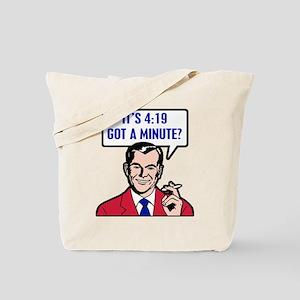 It's 4:19 - Got A Minute? Tote Bag