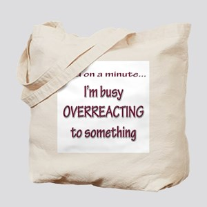 Overreacting Tote Bag