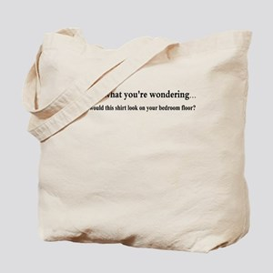 I KNOW WHAT YOUR WONDERING... Tote Bag