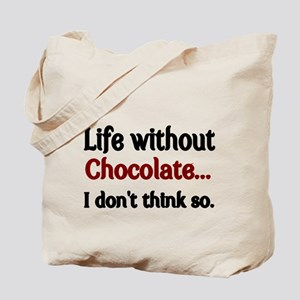 Life without Chocolate...I dont think so. Tote Bag