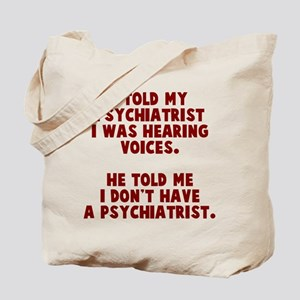 I don't have a psychiatrist Tote Bag