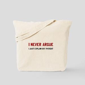 I Never Argue Tote Bag