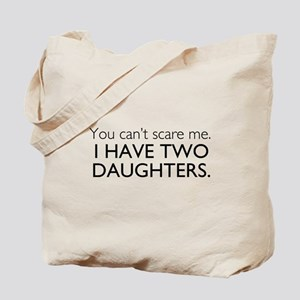 You Cant Scare Me. I Have Two Daughters. Tote Bag