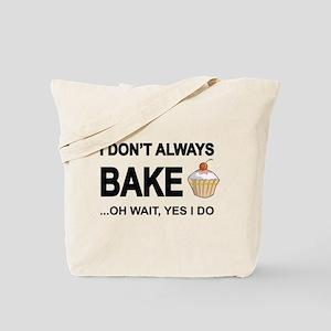 I Don't Always Bake, Oh Wait Yes I Do Tote Bag