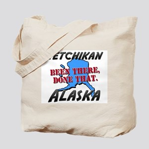 ketchikan alaska - been there, done that Tote Bag