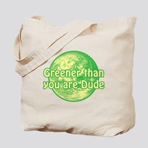 GREENER THAN YOU ARE DUDE Tote Bag