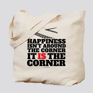 Happiness Isn't Around The Corner Tote Bag