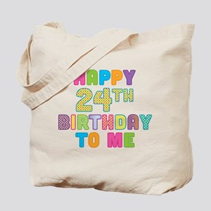 Happy 24th B-Day To Me Tote Bag