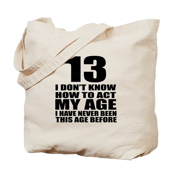 13 I Do not Know How To Act My Age