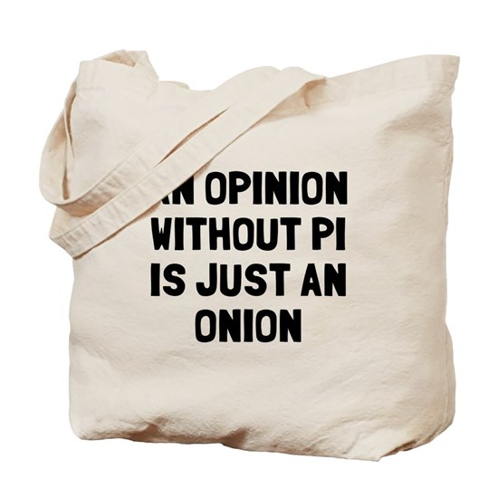 d089aa6824dd Opinion without pi is onion Tote Bag by Everybody Shirts - CafePress