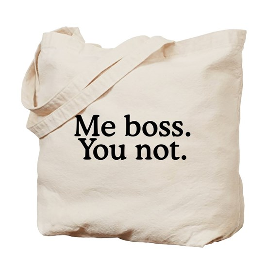 Me Boss You Not Tote Bag by Misc1 - CafePress