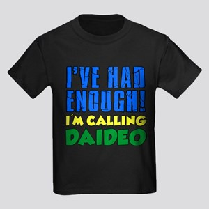 Had Enough Calling Daideo T-Shirt