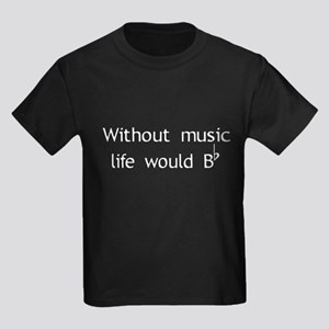 Without Music Life Would Be F Kids Dark T-Shirt