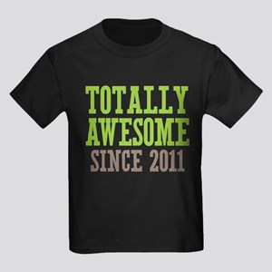 Totally Awesome Since 2011 Kids Dark T-Shirt