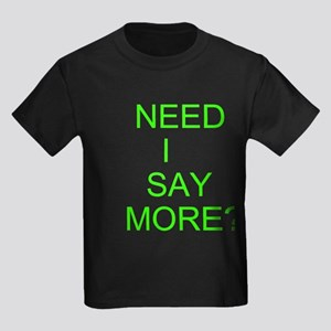 Need I Say More? T-Shirt