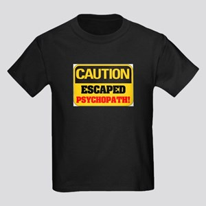 CAUTION - ESCAPED PSYCHOPATH! T-Shirt