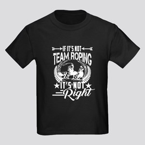 IF IT'S NOT TEAM ROPING IS NOT RIGHT T-Shirt