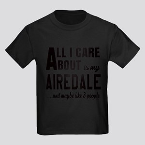 All I care about is my Airedale Kids Dark T-Shirt