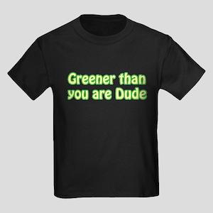 GREENER THAN YOU ARE DUDE Kids Dark T-Shirt
