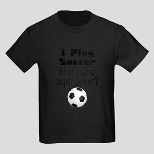 I Play Soccer What's Your Super Power? T-Shirt