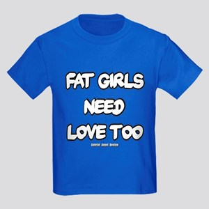 Fat Girls Need Love Too Kids Dark T-Shirt