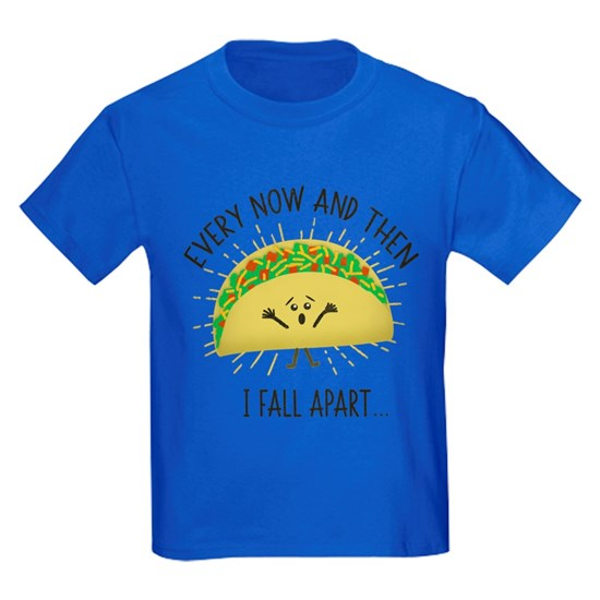 Every Now and Then I Fall Apart Funny Taco