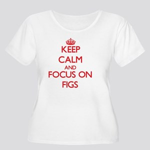 Keep Calm and focus on Figs Plus Size T-Shirt