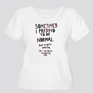 Sometimes I pretend to be normal Plus Size T-Shirt