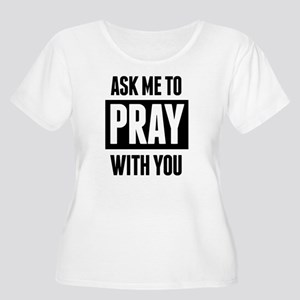 Ask Me To Pray With You Plus Size T-Shirt