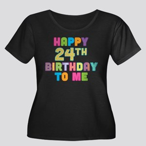 Happy 24th B-Day To Me Women's Plus Size Scoop Nec