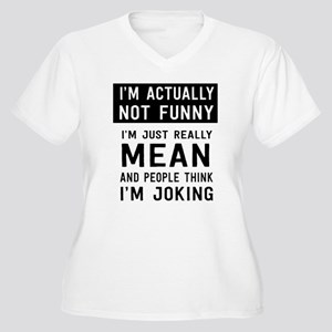 I'm Not Actually Not Funny Actually Mean Plus Size