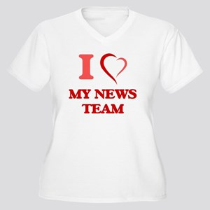 I Love My News Team Plus Size T-Shirt