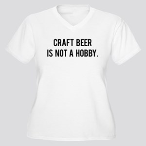 Craft Beer is Not a Hobby Plus Size T-Shirt