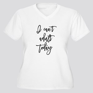 I Can't Adult Today Plus Size T-Shirt