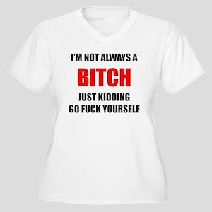 I'm Not Always a Bitch - Just Ki Plus Size T-Shirt