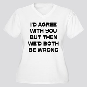 I'd Agree With You But Women's Plus Size V-Neck T-