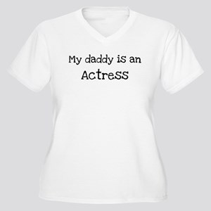 My Daddy is a Actress Women's Plus Size V-Neck T-S