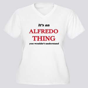 It's an Alfredo thing, you w Plus Size T-Shirt