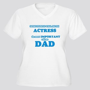 Some call me an Actress, the mos Plus Size T-Shirt