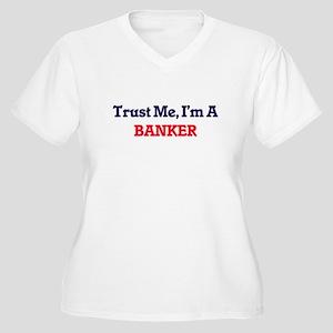 Trust me, I'm a Banker Plus Size T-Shirt